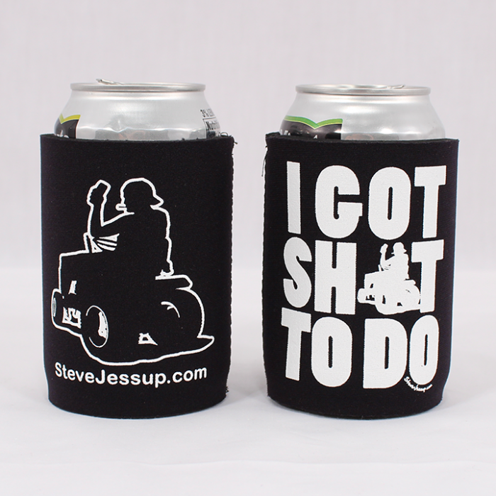 d3282cf2b I GOT SHIT TO DO Koozie | Steve (The DUI Lawn Mower Guy)